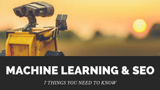 Machine Learning & SEO: 7 Things You Need to Know